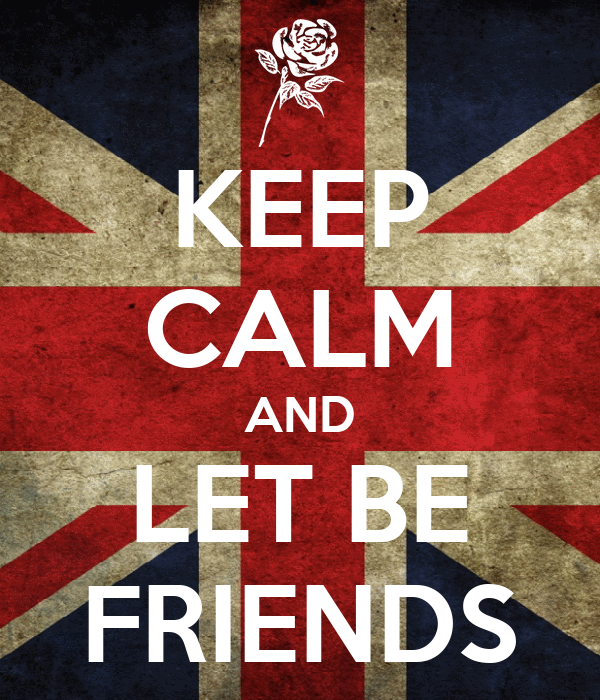 KEEP CALM AND LET BE FRIENDS