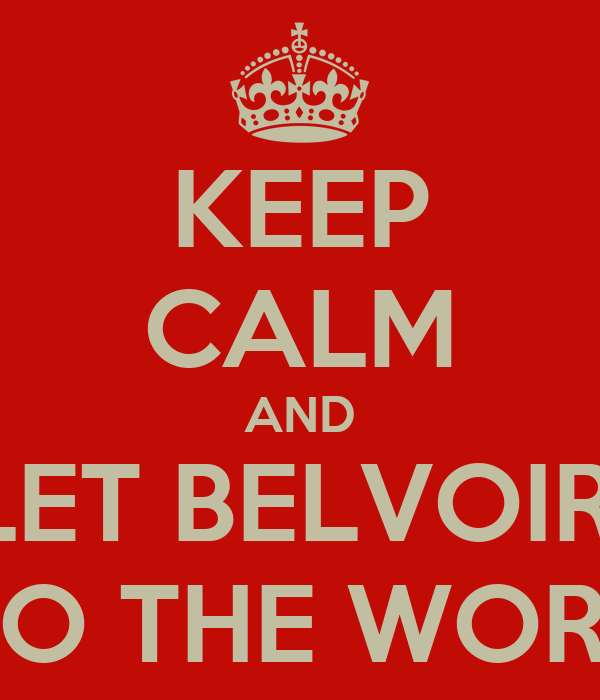KEEP CALM AND LET BELVOIR! DO THE WORK