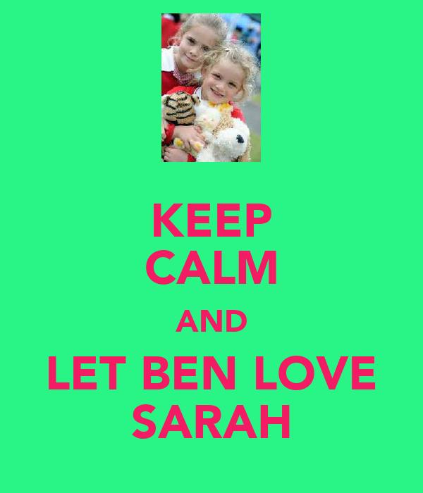 KEEP CALM AND LET BEN LOVE SARAH