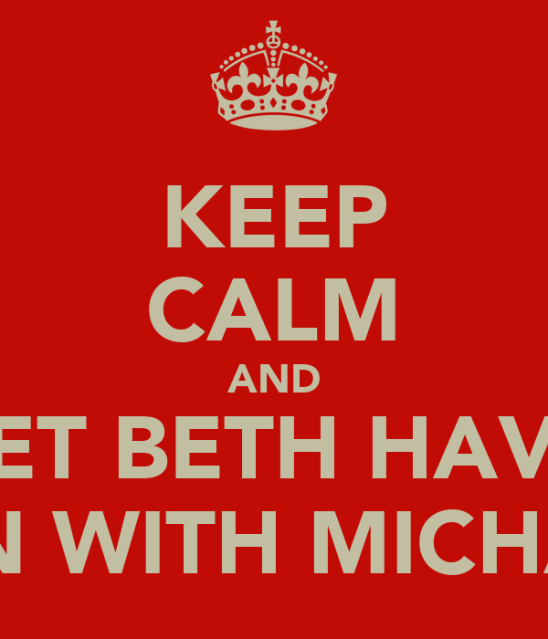 KEEP CALM AND LET BETH HAVE FUN WITH MICHAEL