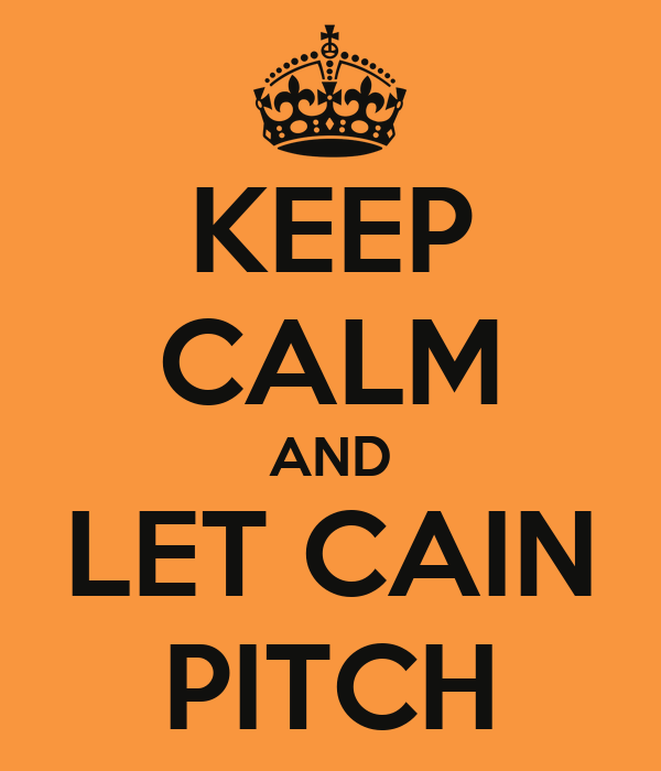 KEEP CALM AND LET CAIN PITCH