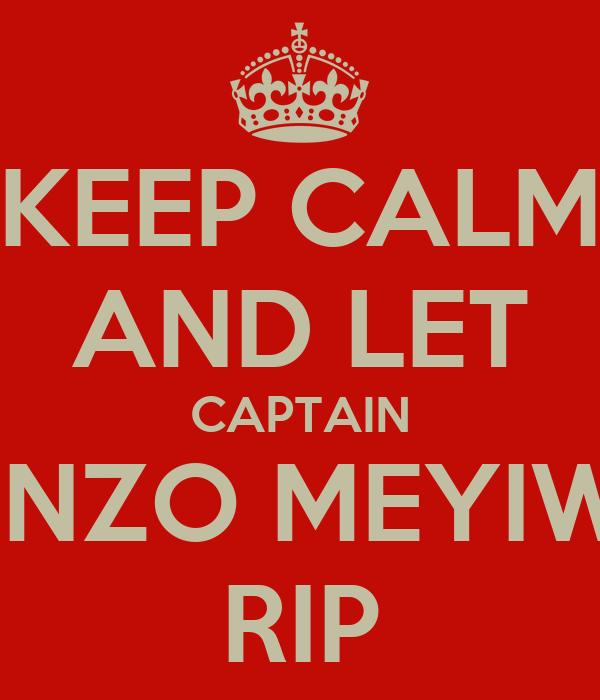 KEEP CALM AND LET CAPTAIN SENZO MEYIWA RIP