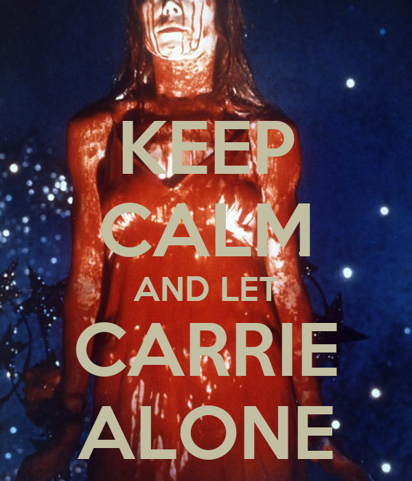 KEEP CALM AND LET CARRIE ALONE