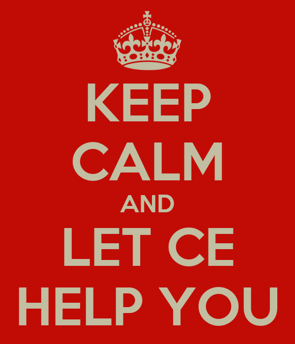 KEEP CALM AND LET CE HELP YOU