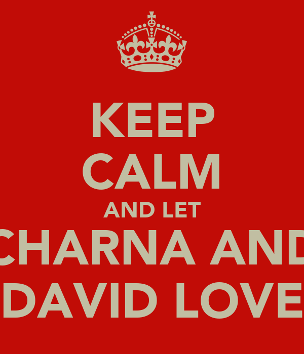 KEEP CALM AND LET CHARNA AND DAVID LOVE