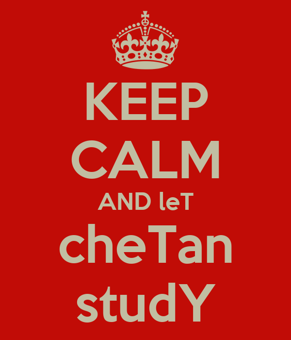 KEEP CALM AND leT cheTan studY