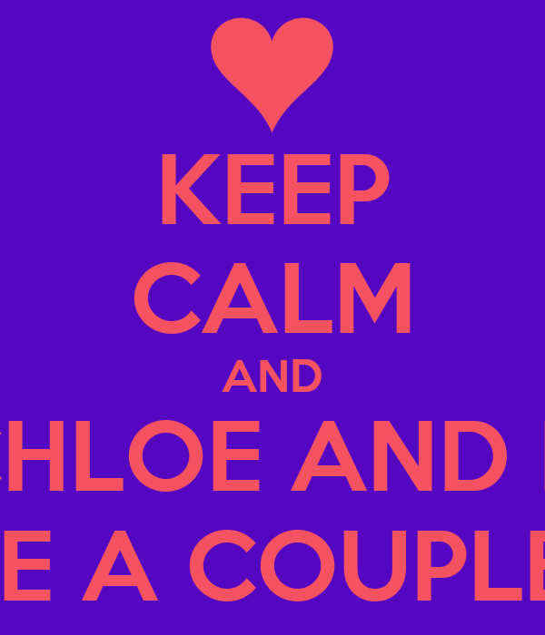 KEEP CALM AND LET CHLOE AND MATT BE A COUPLE