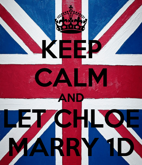KEEP CALM AND LET CHLOE MARRY 1D