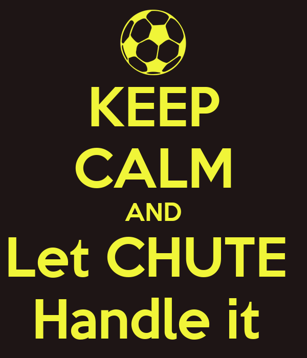 KEEP CALM AND Let CHUTE  Handle it