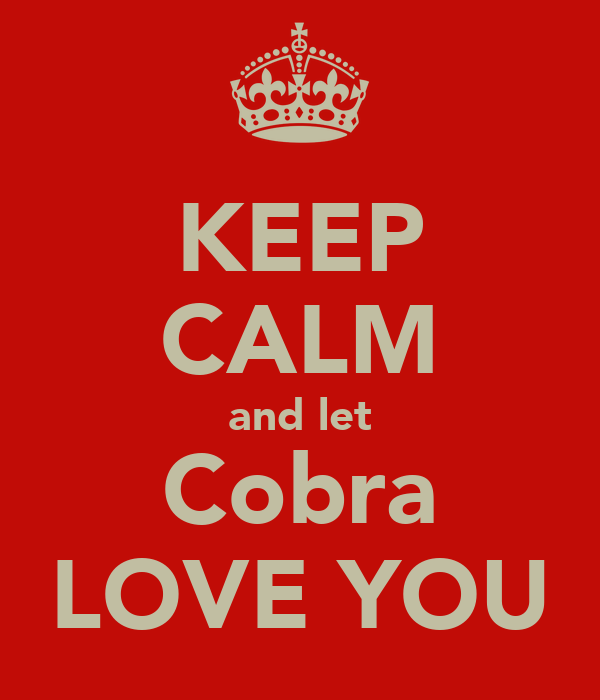 KEEP CALM and let Cobra LOVE YOU