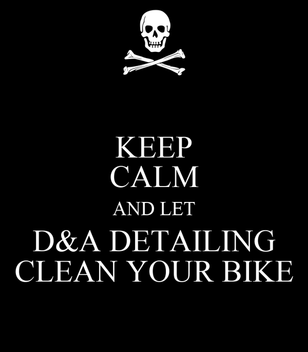 KEEP CALM AND LET D&A DETAILING CLEAN YOUR BIKE