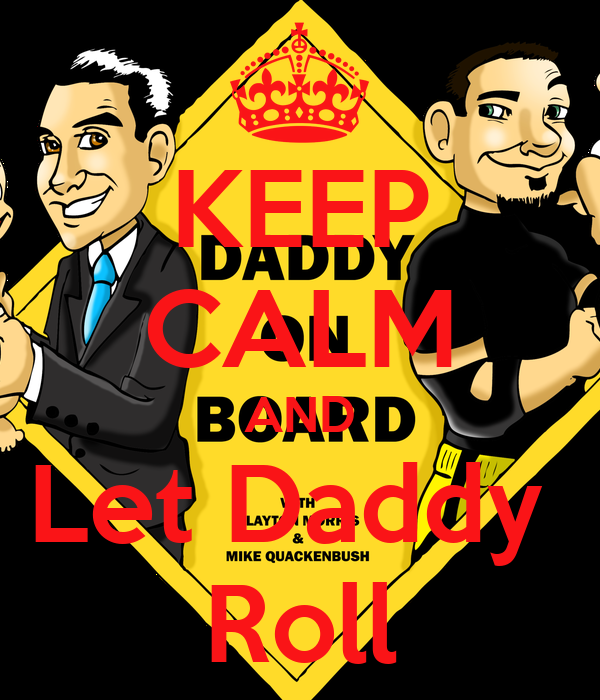 KEEP CALM AND Let Daddy  Roll