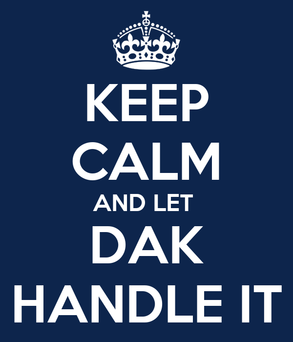 KEEP CALM AND LET  DAK HANDLE IT