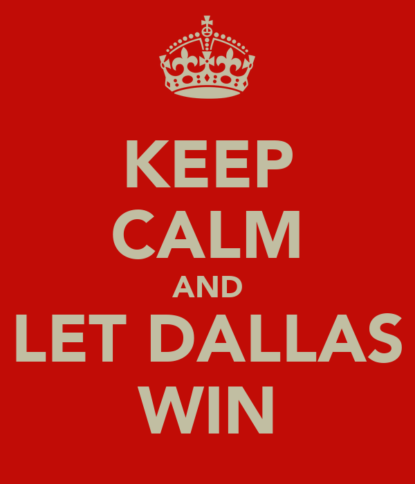 KEEP CALM AND LET DALLAS WIN