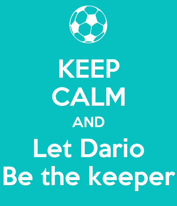 KEEP CALM AND Let Dario Be the keeper