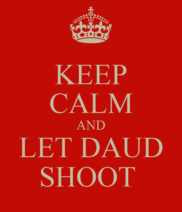 KEEP CALM AND LET DAUD SHOOT