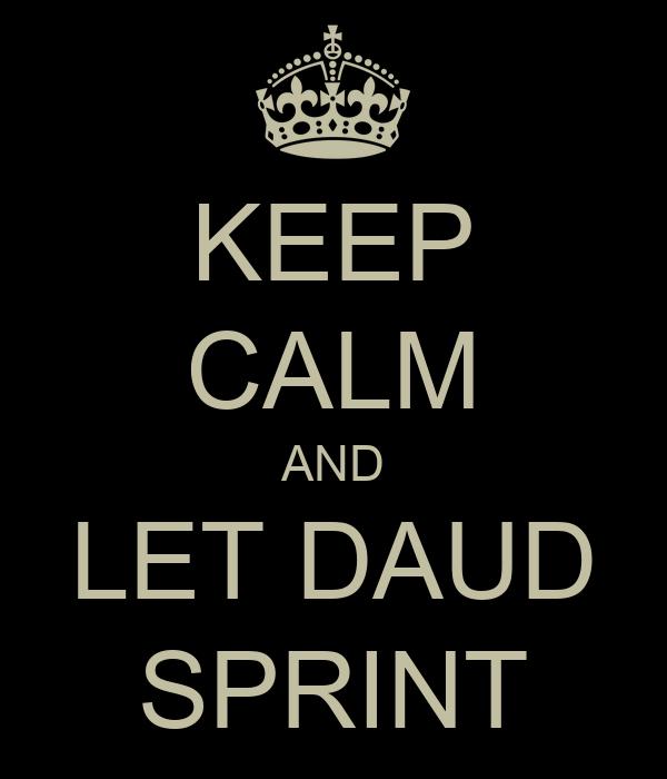 KEEP CALM AND LET DAUD SPRINT