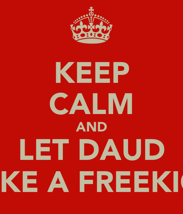 KEEP CALM AND LET DAUD TAKE A FREEKICK