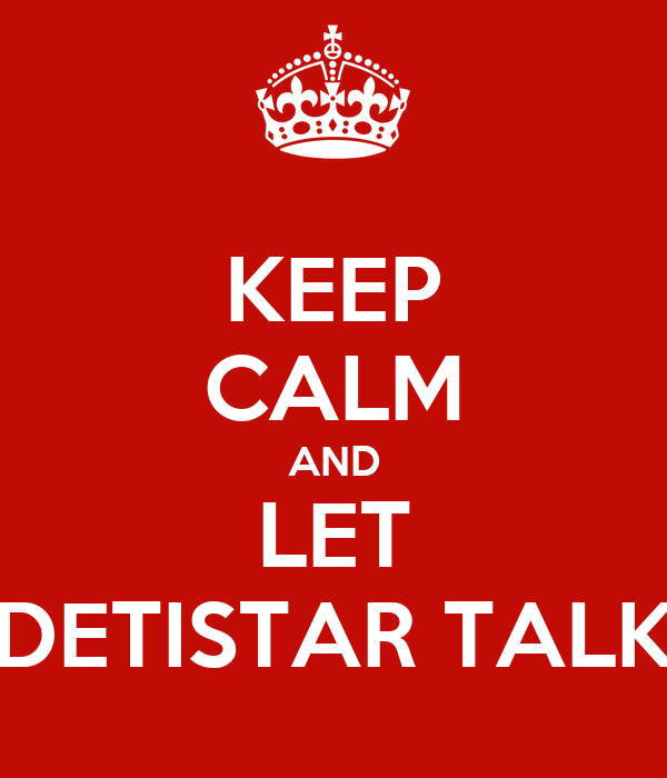 KEEP CALM AND LET DETISTAR TALK