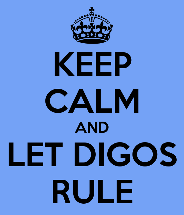 KEEP CALM AND LET DIGOS RULE