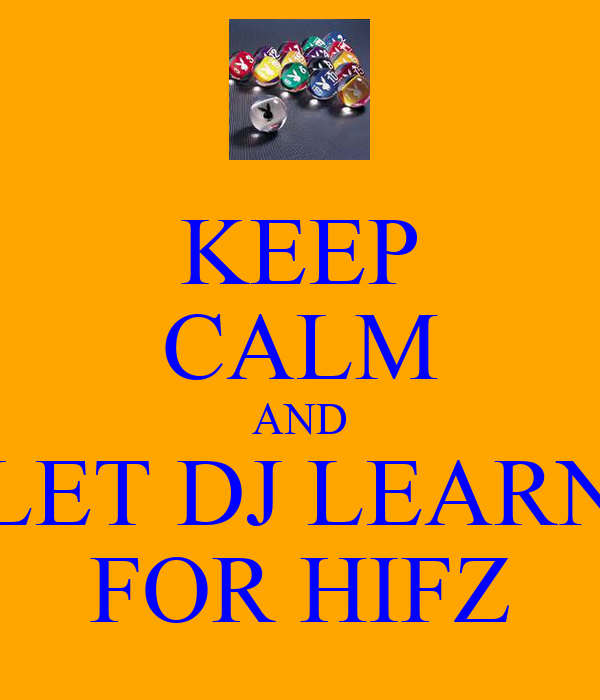 KEEP CALM AND LET DJ LEARN FOR HIFZ