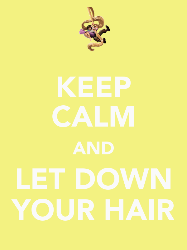 KEEP CALM AND LET DOWN YOUR HAIR