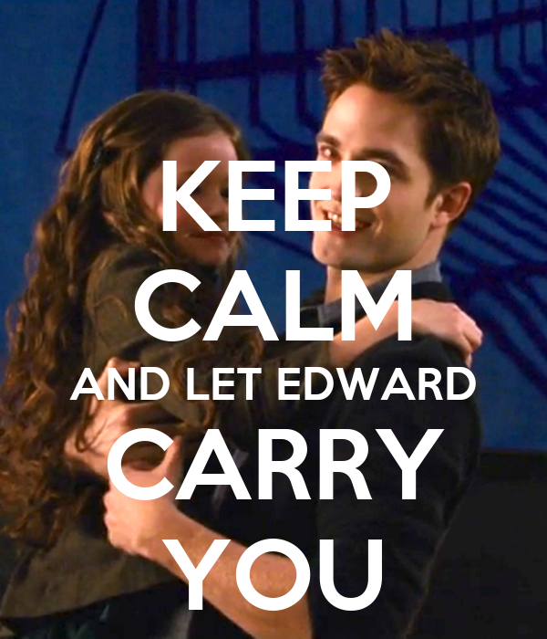 KEEP CALM AND LET EDWARD CARRY YOU