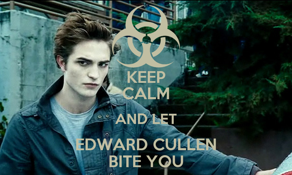 KEEP CALM AND LET EDWARD CULLEN BITE YOU