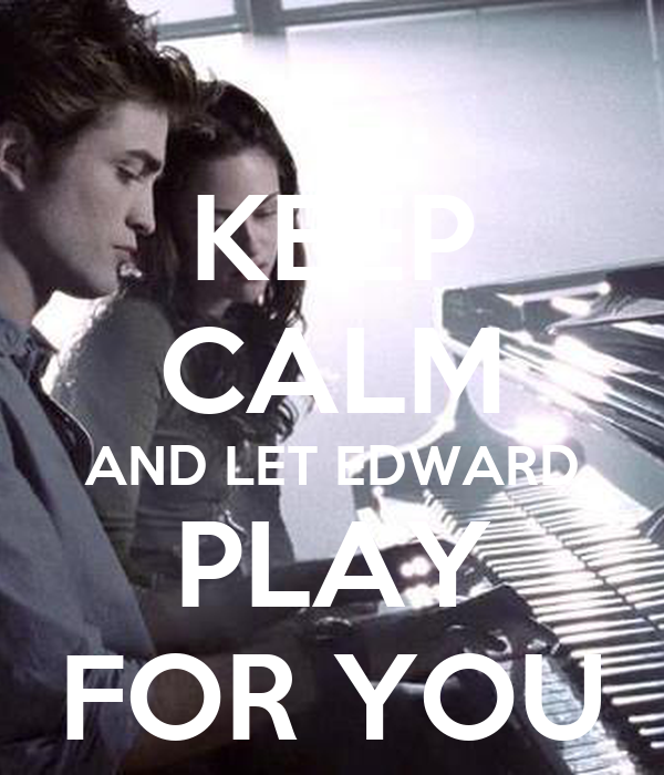 KEEP CALM AND LET EDWARD PLAY FOR YOU