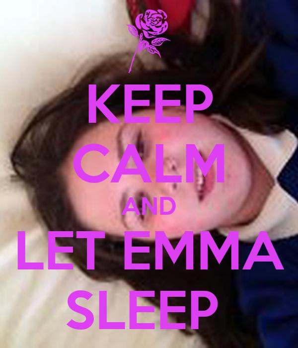KEEP CALM AND LET EMMA SLEEP