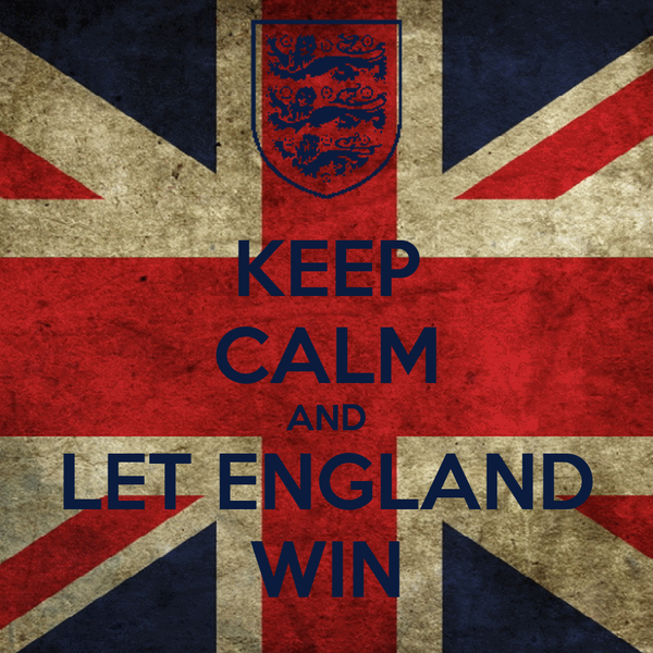 KEEP CALM AND LET ENGLAND WIN