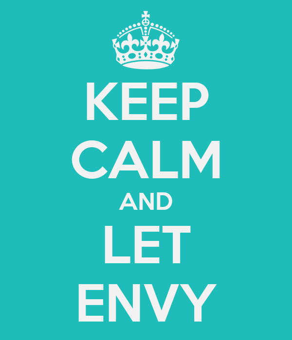 KEEP CALM AND LET ENVY