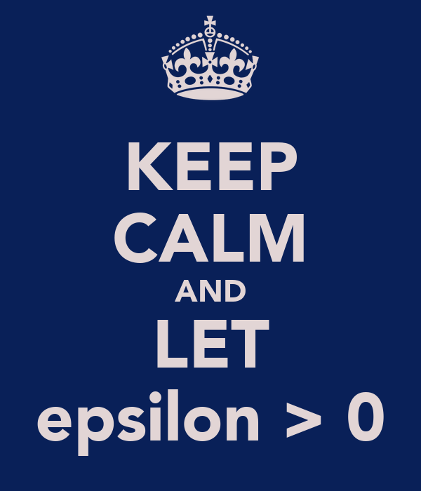 KEEP CALM AND LET epsilon > 0