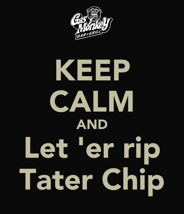 Keep calm and let er rip tater chip