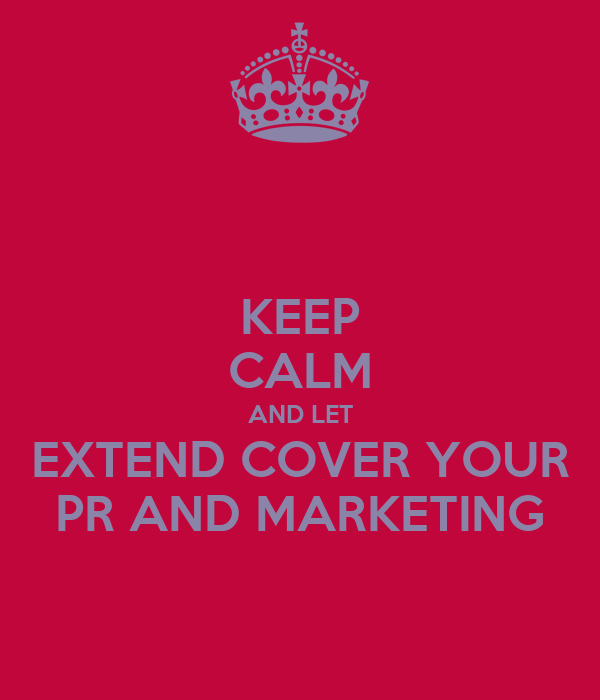 KEEP CALM AND LET EXTEND COVER YOUR PR AND MARKETING