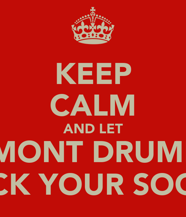 KEEP CALM AND LET FAIRMONT DRUMMIES  ROCK YOUR SOCKS