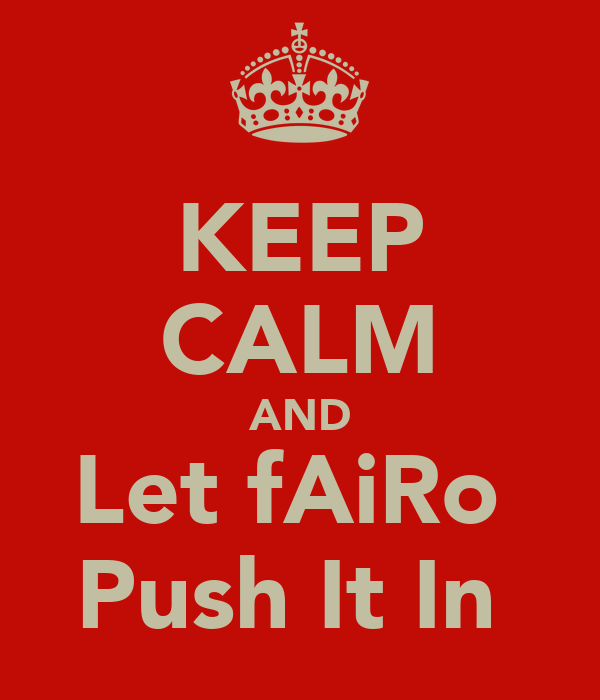 KEEP CALM AND Let fAiRo  Push It In