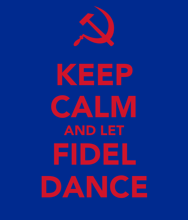 KEEP CALM AND LET FIDEL DANCE