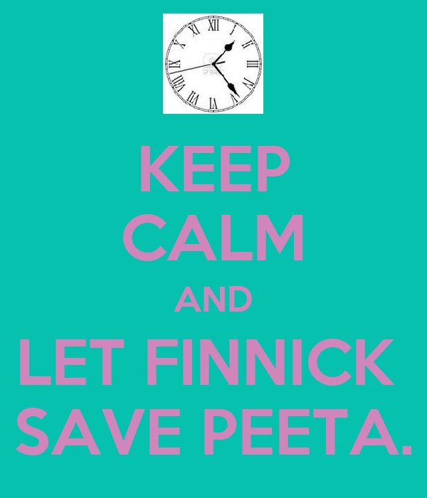 KEEP CALM AND LET FINNICK  SAVE PEETA.