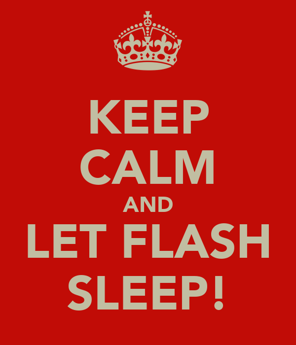 KEEP CALM AND LET FLASH SLEEP!