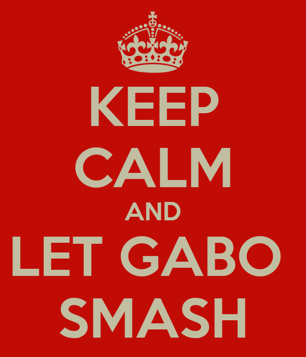 KEEP CALM AND LET GABO  SMASH
