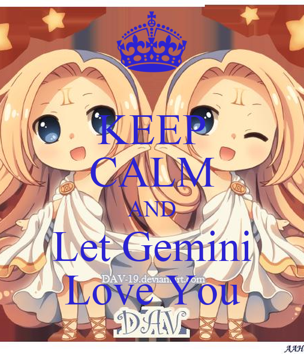 KEEP CALM AND Let Gemini Love You