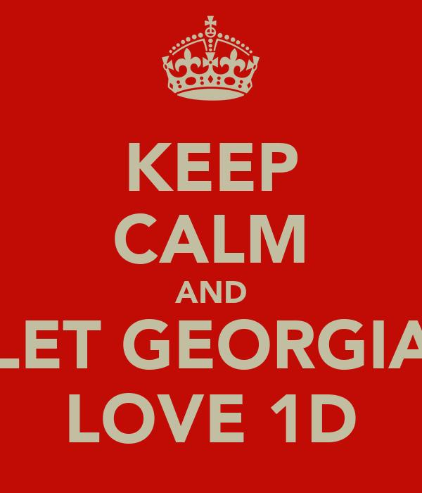 KEEP CALM AND LET GEORGIA LOVE 1D