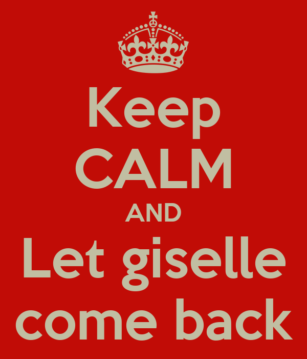 Keep CALM AND Let giselle come back
