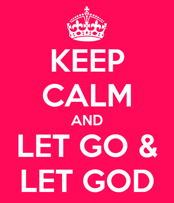 KEEP CALM AND LET GO & LET GOD