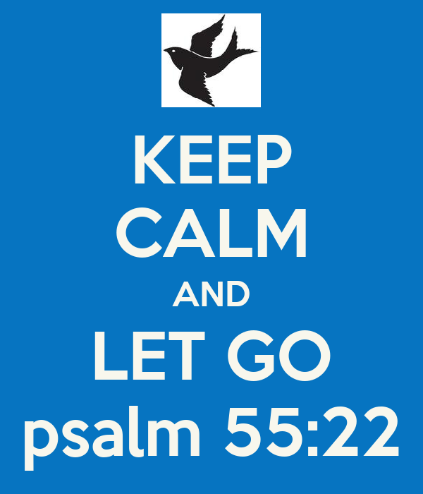 KEEP CALM AND LET GO psalm 55:22