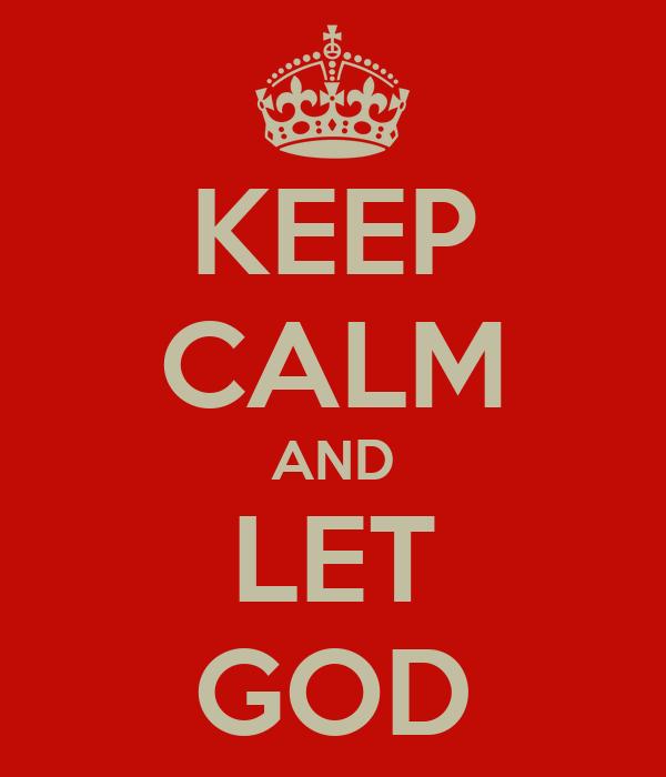 KEEP CALM AND LET GOD