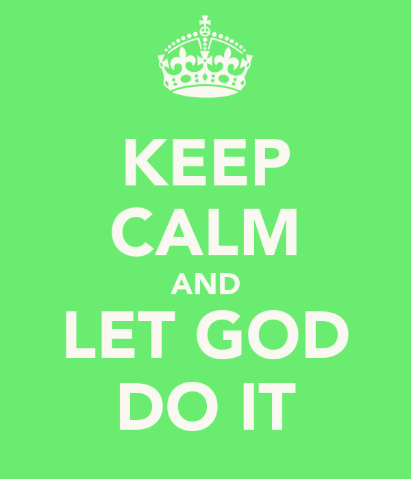 KEEP CALM AND LET GOD DO IT