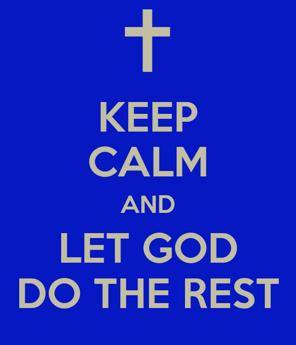KEEP CALM AND LET GOD DO THE REST