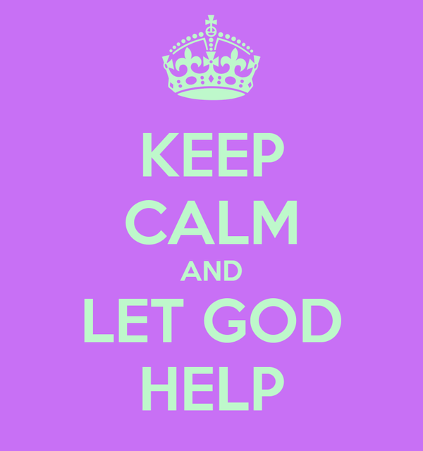 KEEP CALM AND LET GOD HELP